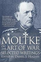 Moltke on the art of war : selected writings