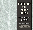 Fresh air with Terry Gross. Faith, reason, & doubt.