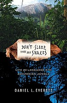 Don't sleep, there are snakes : life and language in the Amazonian jungle