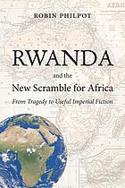 Rwanda and the new scramble for Africa : from tragedy to useful imperial fiction