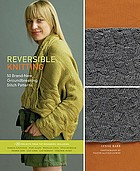 Reversible knitting : 50 brand-new, groundbreaking stitch patterns : +20 projects from top designers