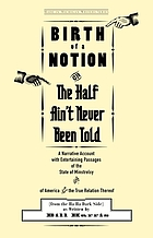 Birth of a notion ; or, the half ain't never been told : a narrative account with entertaining passages of the state of Minstrelsy & of America & the true relation thereof (from the ha ha dark side)