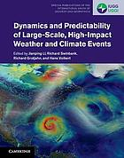 Dynamics and predictability of large-scale high-impact weather and climate events