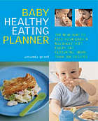 Baby healthy eating planner : the easy-to-follow guide to a balanced diet for 0-1-year-olds, with more than 250 recipes