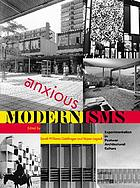 Anxious modernisms : experimentation in postwar architectural culture