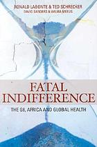 Fatal indifference : the G8, Africa and global health