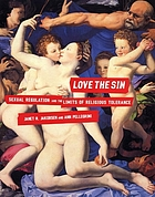Love the sin : sexual regulation and the limits of religious tolerance