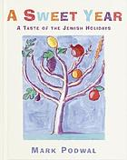 A sweet year : a taste of the Jewish holidays