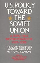 U.S. policy toward the Soviet Union : a long term western perspective, 1987-2000