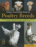 Storey's illustrated guide to poultry breeds : chickens-ducks--geese- turkeys-emus-guinea fowls-ostriches-partridges-peafowl-pheasants-quails-swans