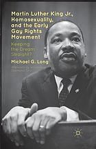 Martin Luther King, Jr., homosexuality, and the early gay rights movement : keeping the dream straight?