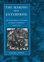 The making of an enterprise : the Society of Jesus in Portugal, its empire, and beyond, 1540-1750