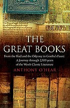 The great books : from the Illiad and the Odyssey to Goethe's Faust : a journey through 2,500 years of the West's classic literature