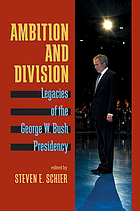 Ambition and division : legacies of the George W. Bush presidency