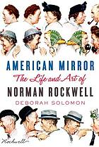 American mirror the life and art of Norman Rockwell