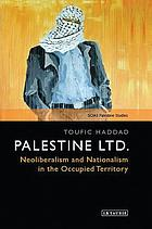 Palestine LTD. : neoliberalism and nationalism in the occupied territory