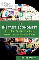 The instant economist : everything you need to know about how the economy works