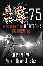 LZ-'75 : the lost chronicles of Led Zeppelin's 1975 American tour