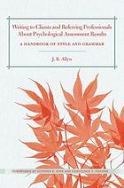 Writing to clients and referring professionals about psychological assessment results : a handbook of style and grammar