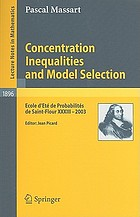 Concentration inequalities and model selection : Ecole d'Eté de Probabilités de Saint-Flour XXXIII - 2003