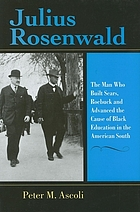Julius Rosenwald : the man who built Sears, Roebuck and advanced the cause of black education in the American South