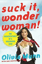 Suck it, Wonder Woman! : the misadventures of a Hollywood geek