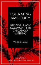Tolerating ambiguity : ethnicity and community in Chicano/a writing