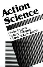Action science : [concepts, methods, and skills for research and intervention]