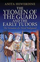 The Yeomen of the Guard and the early Tudors : the formation of a royal bodyguard