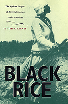 Black rice : the African origins of rice cultivation in the Americas
