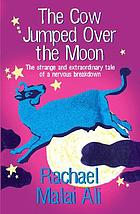 The cow jumped over the moon : the strange and extraordinary tale of a nervous breakdown
