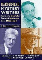 Hardboiled mystery writers : Raymond Chandler, Dashiell Hammett, Ross Macdonald : a literary reference