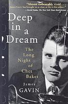 Deep in a dream : the long night of Chet Baker