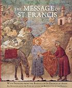 The message of St Francis : with frescoes from the Basilica of St Francis at Assisi
