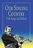 Our singing country : folk songs and ballads