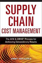 Supply chain cost management : the AIM & DRIVE process for achieving extraordinary results