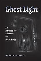 Ghost light : an introductory handbook for dramaturgy