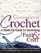 Contemplative crochet : a hands-on guide for interlocking faith and craft