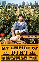 My empire of dirt : how one man turned his big city backyard into a farm : a cautionary tale