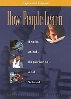 How people learn : brain, mind, experience, and school