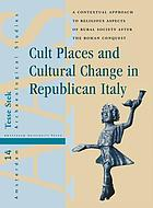 Cult places and cultural change in Republican Italy : a contextual approach to religious aspects of rural society after the Roman conquest