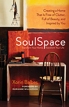 Soulspace : creating a home that is free of clutter, full of beauty, and inspired by you