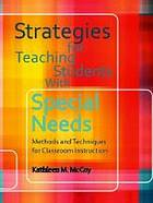 Strategies for teaching students with special needs : methods and techniques for classroom instruction