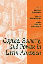 Coffee, Society, and Power in Latin America cover image