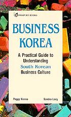 Business Korea : a practical guide to understanding South Korean business culture