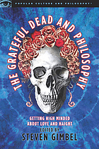 The Grateful Dead and philosophy : getting high minded about love and Haight