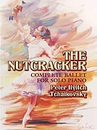 The nutcracker : op. 71 : complete ballet for solo piano