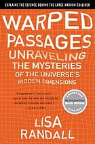 Warped passages : unraveling the mysteries of the Universe's hidden dimensions