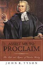 Assist me to proclaim : the life and hymns of Charles Wesley