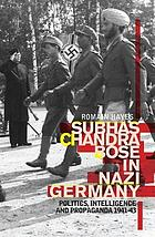Subhas Chandra Bose in Nazi Germany : politics, intelligence and propaganda, 1941-43